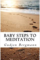 Baby Steps to Meditation: A Step by Step Guide to Meditation Paperback