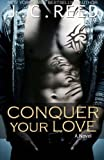 Conquer Your Love, J. C. Reed, 149033274X