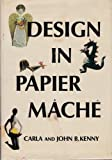 Design in Papier Mache, John B. Kenny and Carla Kenny, 0801955831