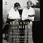 Eleanor and Hick: The Love Affair That Shaped a First Lady Audiobook by Susan Quinn Narrated by Kimberly Farr