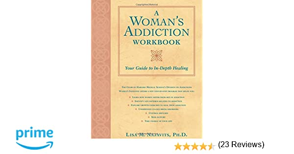 A Woman's Addiction Workbook: Your Guide to In-Depth Healing: Lisa ...