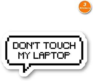 Don't Touch My Laptop Sticker Geek Stickers - 3 Pack - Set of 2.5, 3 and 4 Inch Laptop Stickers - for Laptop, Phone, Water Bottle (3 Pack) S211600
