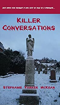 Killer Conversations: (Just When You Thought It Was Safe to Talk to a Stranger...) by [McKean, Stephanie Parker]