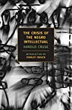 img - for The Crisis of the Negro Intellectual: A Historical Analysis of the Failure of Black Leadership (New York Review Books Classics) book / textbook / text book
