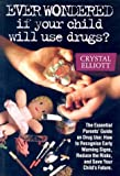 Ever Wondered If Your Child Will Use Drugs?, Crystal Elliott, 0958017514