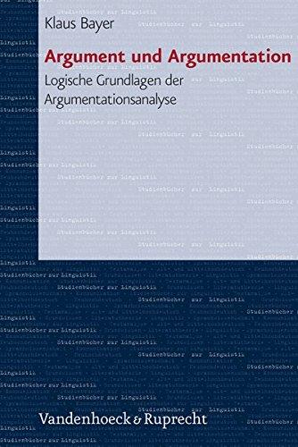 Argument und Argumentation. Logische Grundlagen der Argumentationsanalyse (Studienbücher zur Linguistik, Band 1)