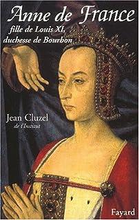 Anne de France : fille de Louis XI, duchesse de Bourbon, Cluzel, Jean