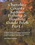 Cherokee County Kansas Fishing & Floating Guide Book Part 1: Complete fishing and floating information for Cherokee County Kansas Part 1 from Brush ... Pits (Kansas Fishing & Floating Guide Books)