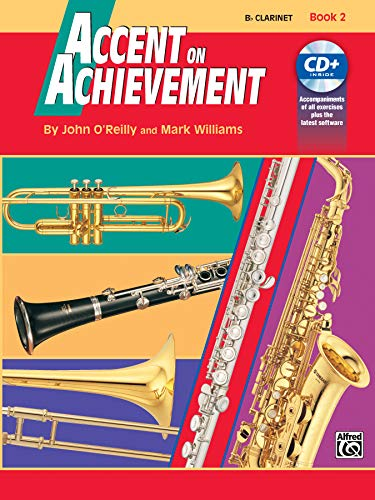Accent on Achievement: A Comprehensive Band Method That Develops Creativity and Musicianship, Bflat Clarinet, Book 2