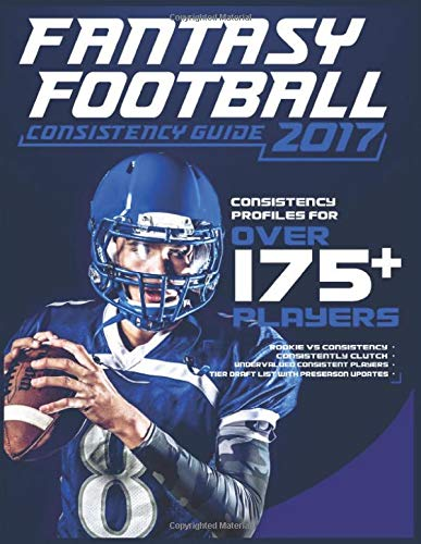 2017 Fantasy Football Consistency Guide (Best Strategy Fantasy Football Draft)