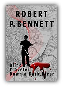 Blind Traveler Down a Dark River (Blind Traveler Mysteries Book 1) by [Bennett, Robert P.]
