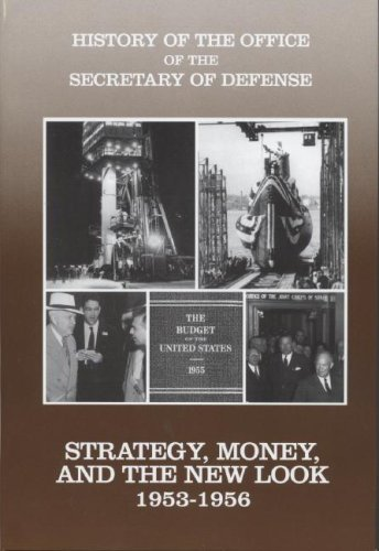Read Online History of the Office of the Secretary of Defense, Vol. 3: Strategy, Money, and the New Look, 1953-1956 PDF