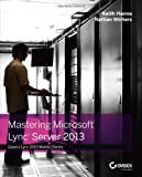 Mastering Microsoft Lync Server 2013, Keith Hanna and Nathan Winters, 1118521323