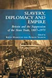 Slavery, Diplomacy and Empire: Britain and the Suppression of the Slave Trade, 1807–1975