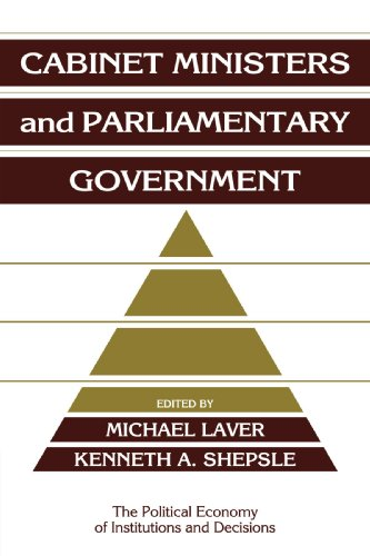 Cabinet Ministers and Parliamentary Government (Political Economy of Institutions and Decisions)