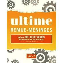 Ultime Remue-Méninges: 300 jeux variés pour débrouiller vos méninges