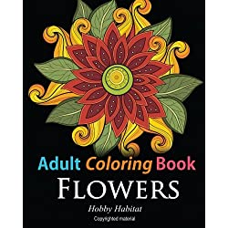 Adult Coloring Books: Flowers: Coloring Books for Adults Featuring 32 Beautiful Flower Zentangle Designs (Hobby Habitat Coloring Books) (Volume 9)