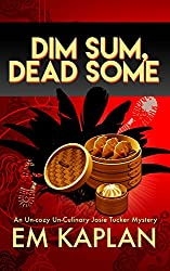 Dim Sum, Dead Some: An Un-Cozy Un-Culinary Josie Tucker Mystery (Josie Tucker Mysteries Book 2)