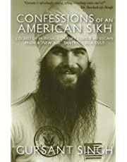 Confessions of an American Sikh: Locked up in India, corrupt cops & my escape from a New Age tantric yoga cult! by Gursant Singh (2012-12-13)
