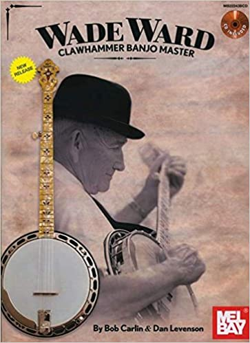 Amazon Com Wade Ward Clawhammer Banjo Master Book Cd Set 9780786683666 Bob Carlin Dan Levenson Books
