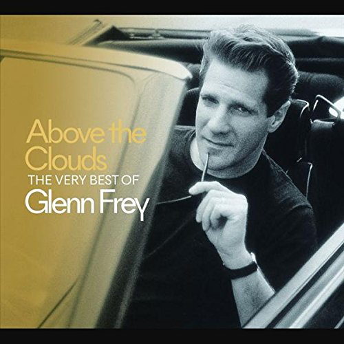 Above The Clouds: The Very Best Of Glenn Frey (The Best Of Miami Vice)