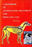 A Handbook of Acupuncture Treatment for Dogs and C...
