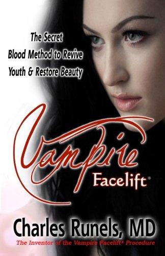 Vampire Facelift: The Secret Blood Method to Revive Youth & Restore (Cosmetic Lift)