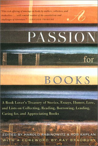 a passion for books a book lover s treasury of stories essays  a passion for books a book lover s treasury of stories essays humor lore and lists on collecting reading borrowing lending caring for