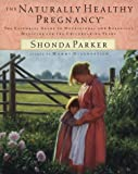 The Naturally Healthy Pregnancy, Shonda Parker, 1929125127