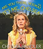 Are You There, Vodka? It's Me, Chelsea, Chelsea Handler, 0762452110