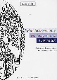 Petit dictionnaire en langue des Oiseaux : Prénoms, Pathologies et Quelques Autres par Luc Bigé
