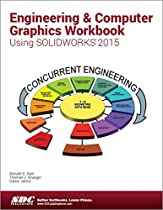 Engineering & Computer Graphics Workbook Using SOLIDWORKS 2015