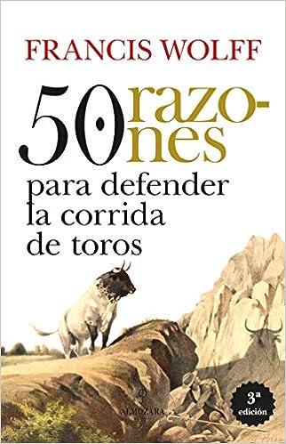 Book's Cover of 50 Razones para defender la corrida de toros (Taurología) (Español) Tapa blanda – 26 noviembre 2019