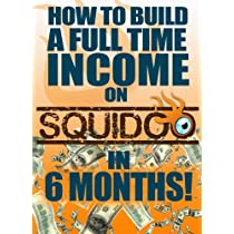 How To Build A Full Time Income On Squidoo In 6 Months Kindle Edition