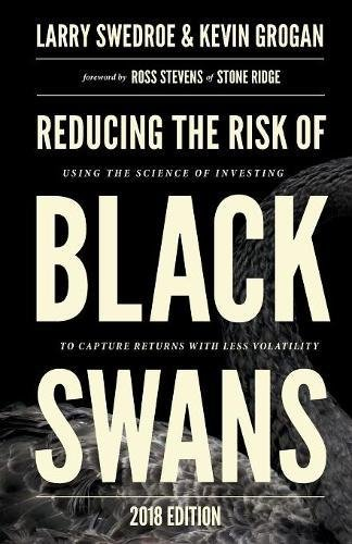 Reducing the Risk of Black Swans: Using the Science of Investing to Capture Returns with Less Volatility, 2018 Edition Black Swan