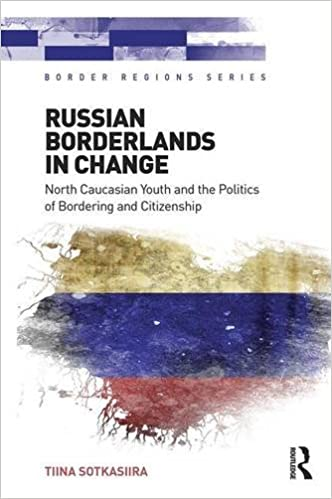 Russian Borderlands in Change: North Caucasian Youth and the Politics of Bordering and Citizenship (Border Regions Series)