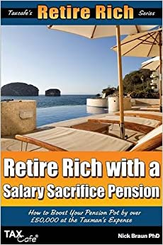 Retire Rich with a Salary Sacrifice Pension: How to Boost Your Pension Pot by Over GBP50, 000 at the Taxman's Expense