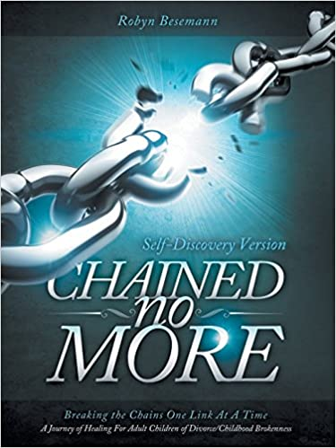 Chained No More: Breaking the Chains One Link at a Time...A Journey of Healing for the Adult Children of Divorce/Childhood Brokenness : INDIVIDUAL STUDY