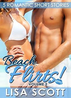 Beach Flirts! 5 Romantic Short Stories (The Flirts! Short Stories Collections Book 2) by [Scott, Lisa]