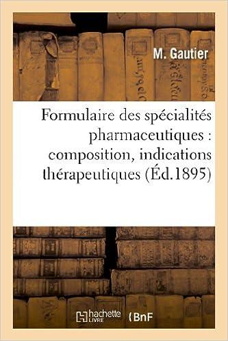 Lire un Formulaire des spécialités pharmaceutiques : composition, indications thérapeutiques: , mode d'emploi et doses : à l'usage des médecins pdf ebook