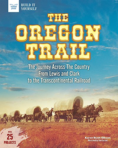 The Oregon Trail: The Journey Across the Country From Lewis and Clark to the Transcontinental Railroad With 25 Projects (Build It Yourself) (Historic Custom Gibson)