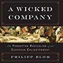 A Wicked Company: The Forgotten Radicalism of the European Enlightenment Audiobook by Philipp Blom Narrated by James Patrick Cronin