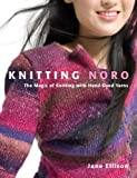 Knitting Noro: The Magic of Knitting with Hand-Dyed Yarns