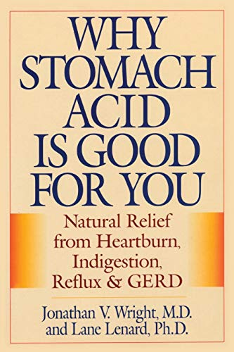 Why Stomach Acid Is Good for You: Natural Relief from Heartburn, Indigestion, Reflux and GERD (Best Cure For Gerd)