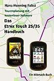 Das Etrex 25/35 Touch Handbuch (Tourenplanung mit kostenloser Software, Band 4)