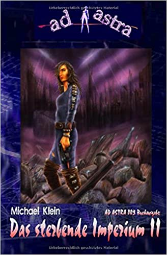 AD ASTRA 003 Buchausgabe: Das sterbende Imperium II: ?Letzter Teil des neuen Zweiteilers!?: Volume 3 (AD ASTRA Buchausgabe)