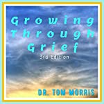 Growing Through Grief, 3rd Edition | Dr. Tom Morris