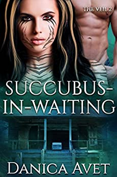 Succubus-in-Waiting (The Veil Book 2) by [Avet, Danica]