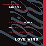 Love Wins: A Book About Heaven, Hell, and the Fate of Every Person Who Ever Lived | Rob Bell