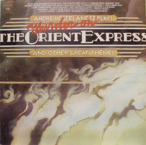 Andre Kostelanetz Plays: Murder On The Orient Express & Other Great Themes Front Page / God Father Part II / Earth Quake / Airport 1975, Towering Inferno / Sgt. Peppers Lonely Hearts Club Band